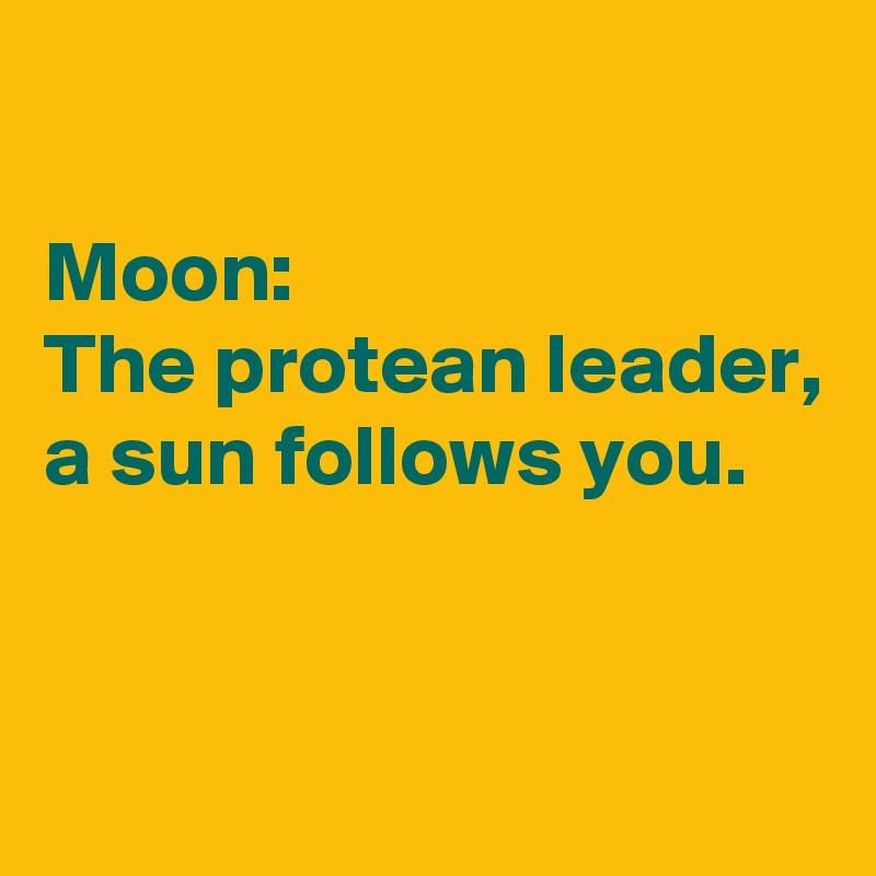 Moon: The protean leader, a sun follows you.