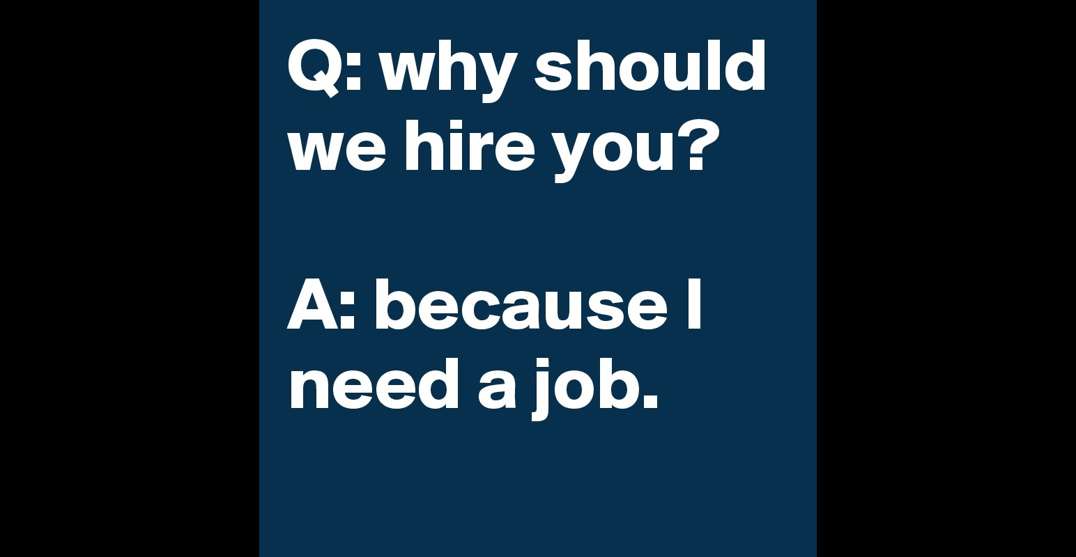 q why should we hire you a because i need a job post by q why should we hire you a because i need a job post by soymarko on boldomatic