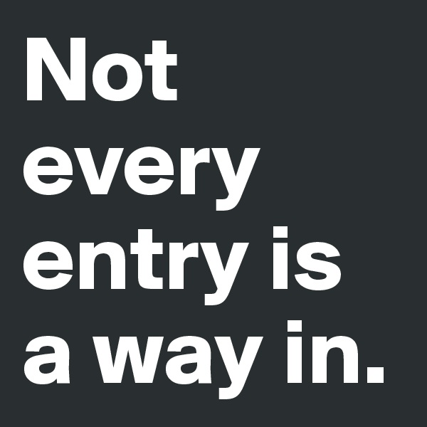 Not every entry is a way in.