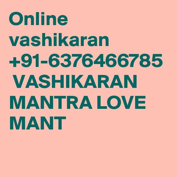 Online vashikaran +91-6376466785  VASHIKARAN MANTRA LOVE MANT
