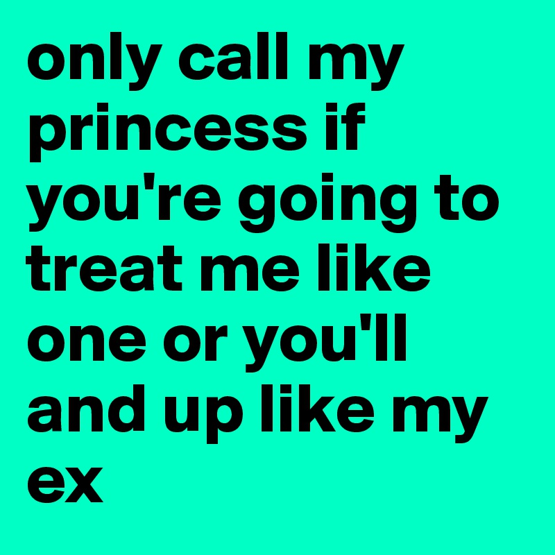 only call my princess if you're going to treat me like one