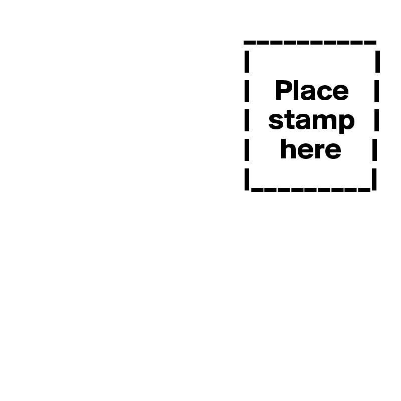 __________                                                                                                          Place                                                stamp                                                 here                                              _________ 