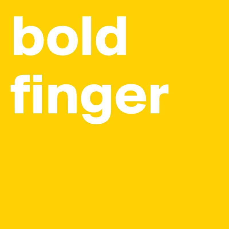 bold finger