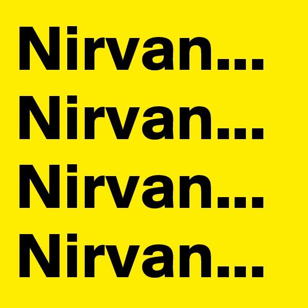 Nirvan... Nirvan... Nirvan... Nirvan...