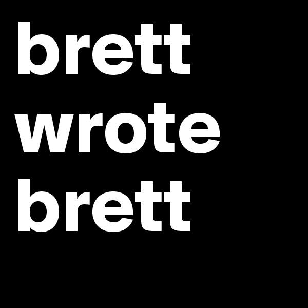 brett wrote brett
