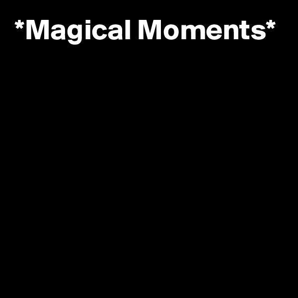*Magical Moments*