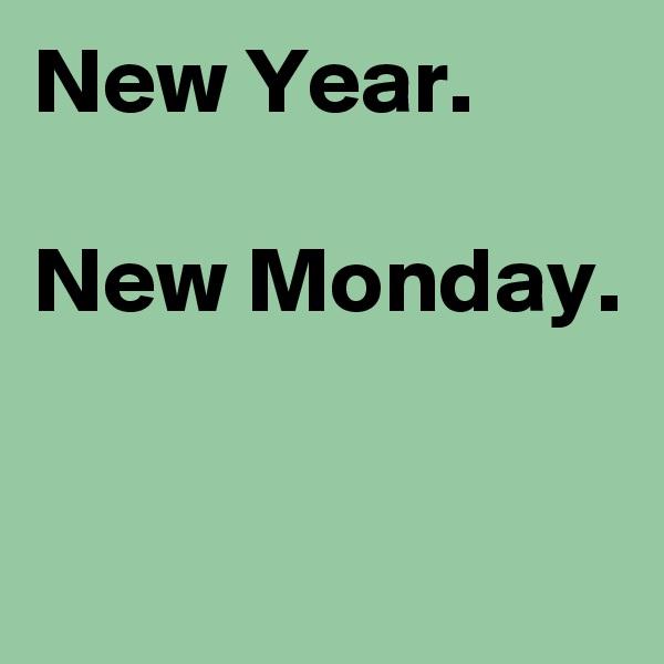 New Year.  New Monday.