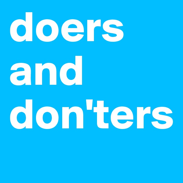 doers and don'ters
