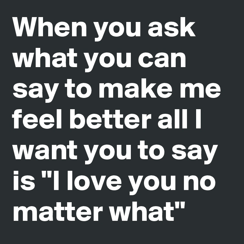 I say i love you you say you better