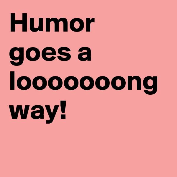 Humor goes a looooooong way!