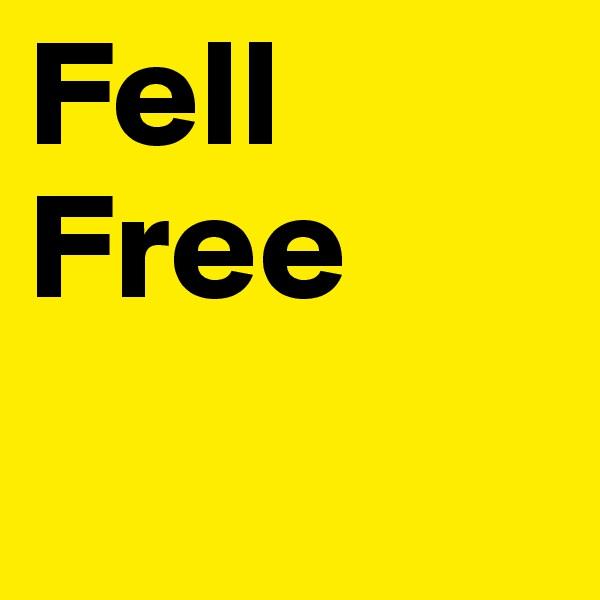 Fell Free