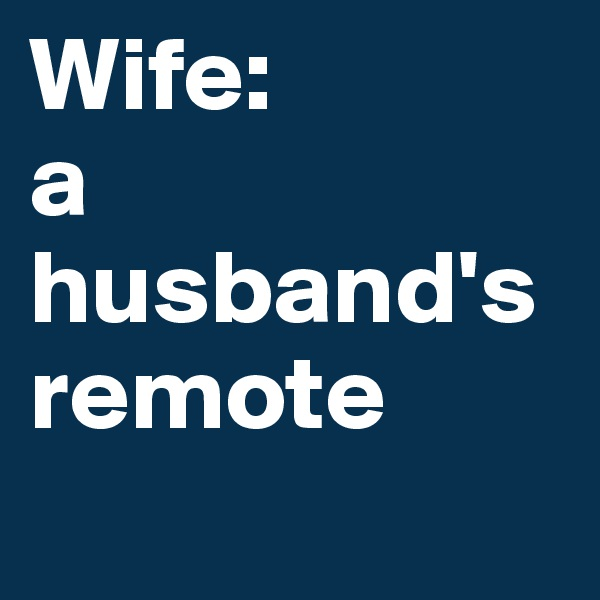 Wife: a husband's remote