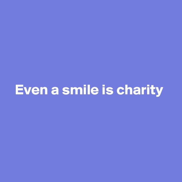 Even a smile is charity