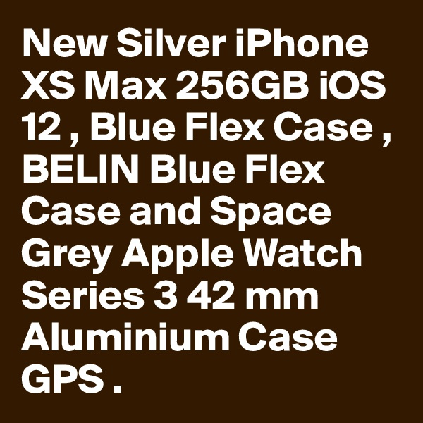 New Silver iPhone XS Max 256GB iOS 12 , Blue Flex Case , BELIN Blue Flex Case and Space Grey Apple Watch Series 3 42 mm Aluminium Case GPS .