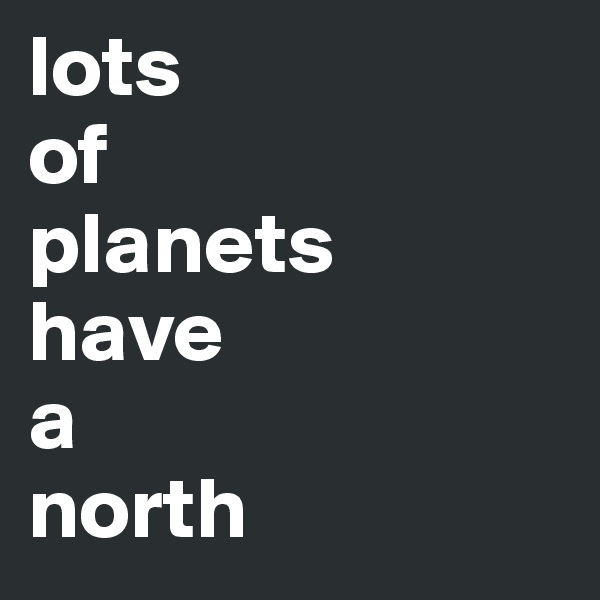 lots of planets have a north
