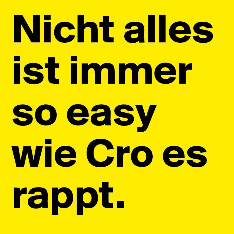 Nicht alles ist immer so easy wie Cro es rappt.