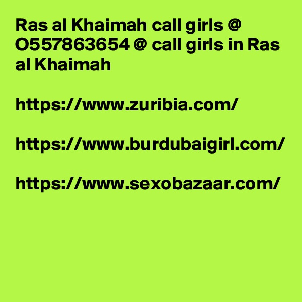Ras al Khaimah call girls @ O557863654 @ call girls in Ras al Khaimah  https://www.zuribia.com/  https://www.burdubaigirl.com/  https://www.sexobazaar.com/