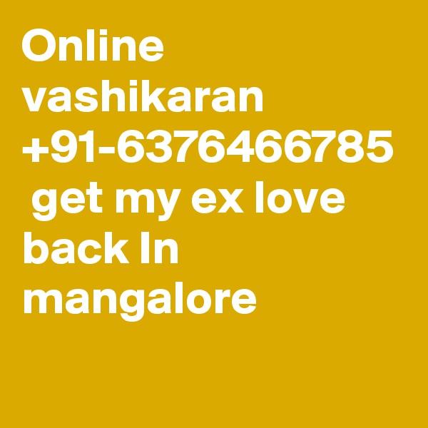 Online vashikaran +91-6376466785  get my ex love back In mangalore