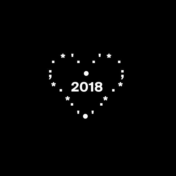 .  *  ' .    . '  *  .               ;           •           ;                * .   2018   . *                     *.         .*                         ' • '