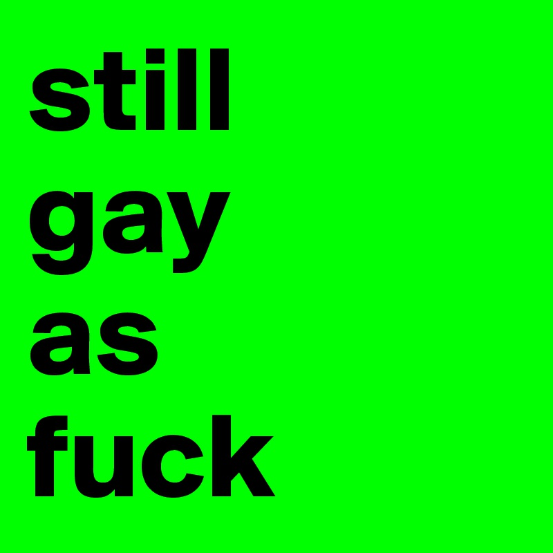 Gay As Fuck