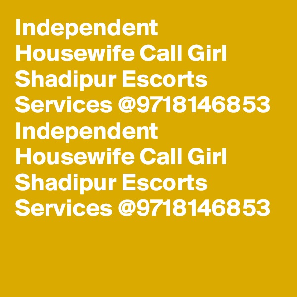 Independent Housewife Call Girl Shadipur Escorts Services @9718146853 Independent Housewife Call Girl Shadipur Escorts Services @9718146853