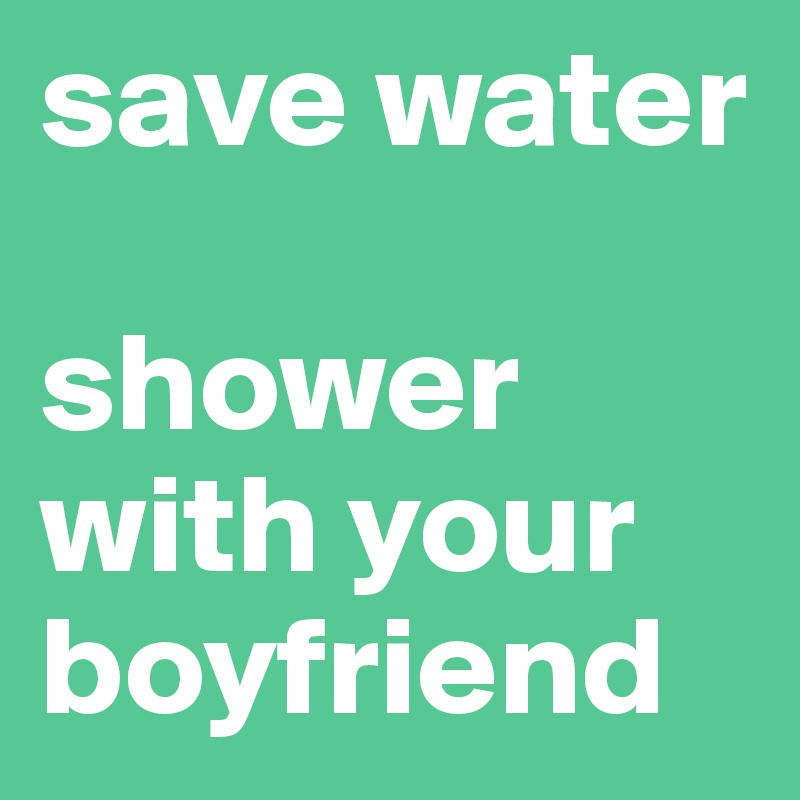 what to do in a shower with your boyfriend