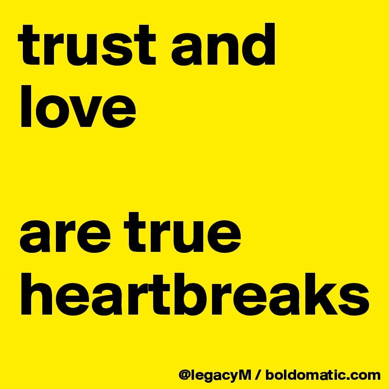 trust and love  are true heartbreaks
