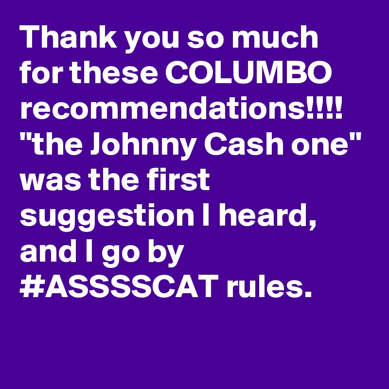 """Thank you so much for these COLUMBO recommendations!!!! """"the Johnny ..."""