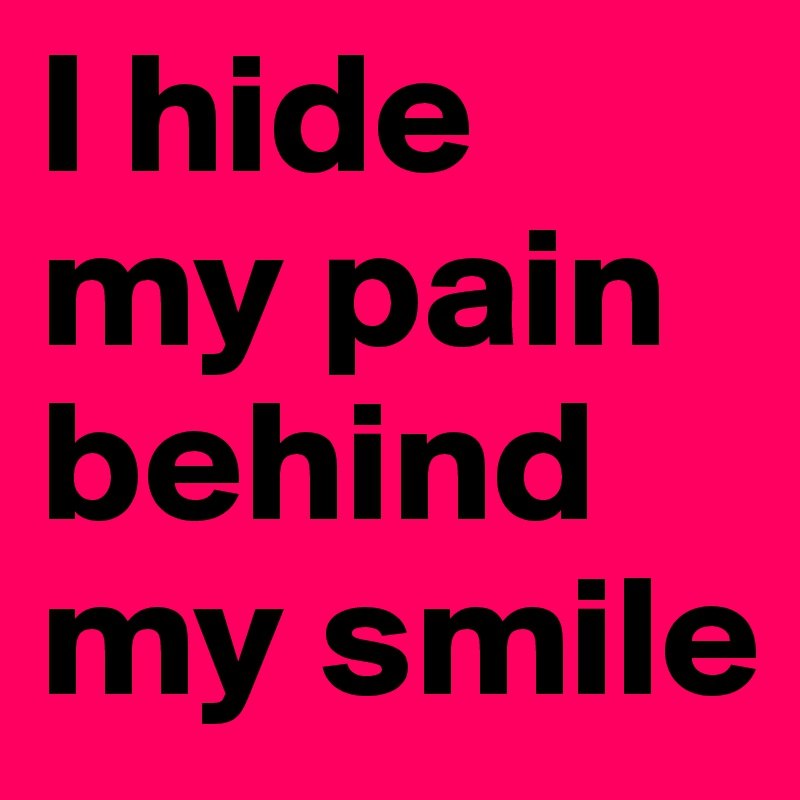 i hide my pain behind my smile post by linneaelvira on boldomatic