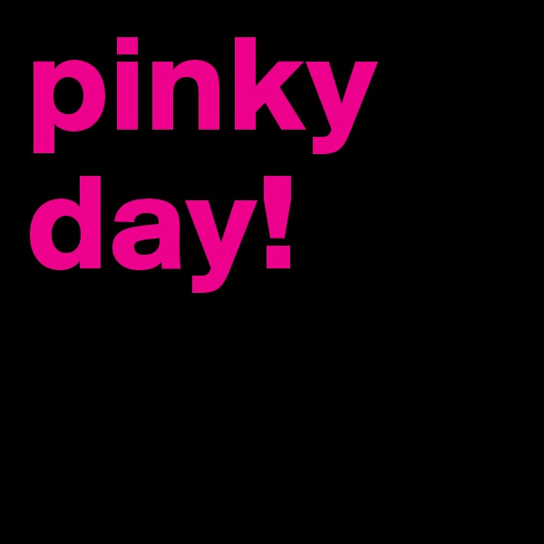pinky day!