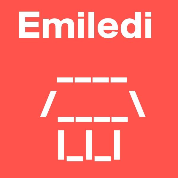 Emiledi       ____     /____\       |_|_|