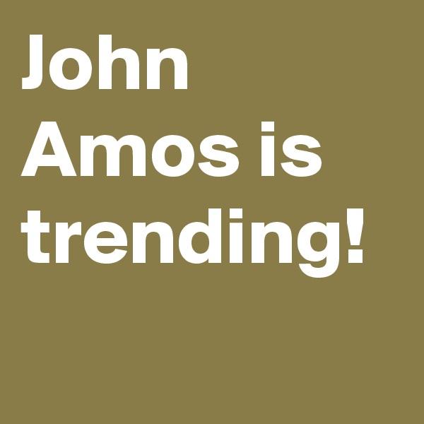 John Amos is trending!
