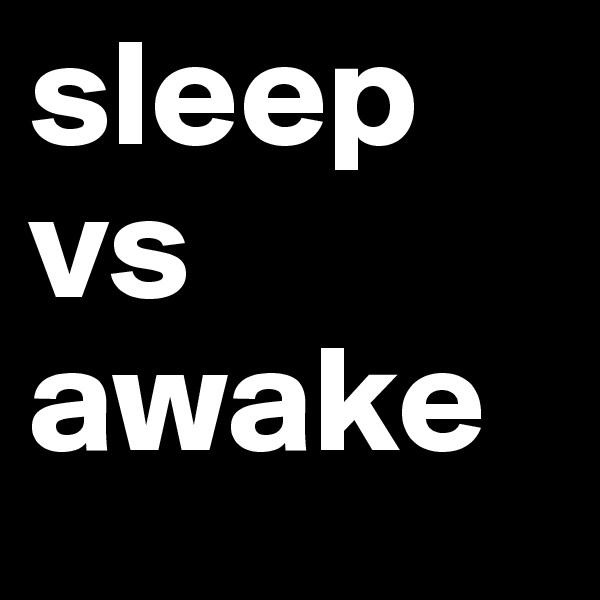 sleep vs awake