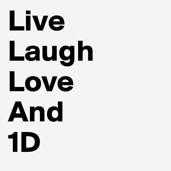 Live  Laugh Love And  1D