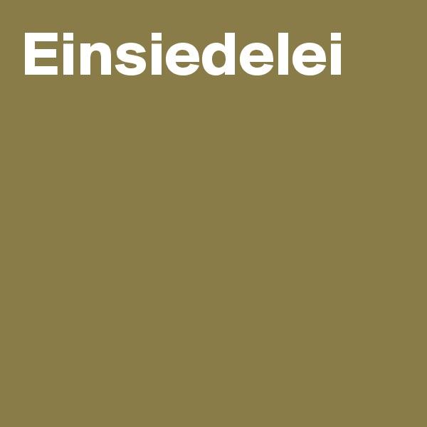 Einsiedelei