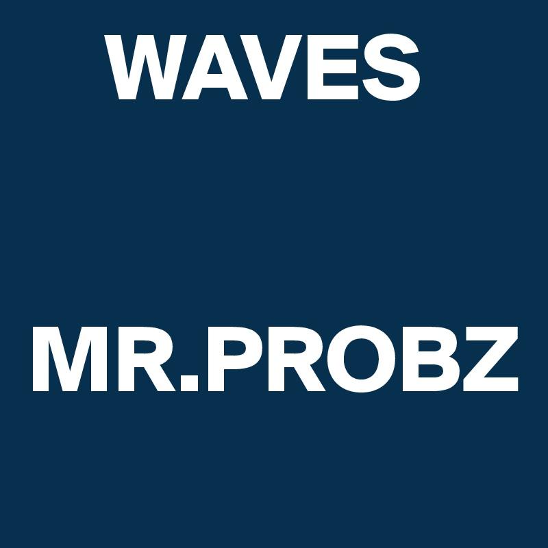 WAVES   MR.PROBZ