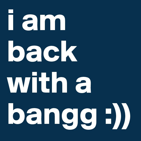 i am back with a bangg :))