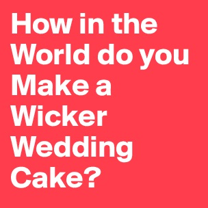 how do you make a wedding cake quot open weave quot on wicker furniture was introduced in the 15390