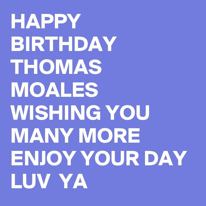 Happy Birthday Thomas Moales Wishing You Many More Enjoy Happy Birthday I Wish You Many More