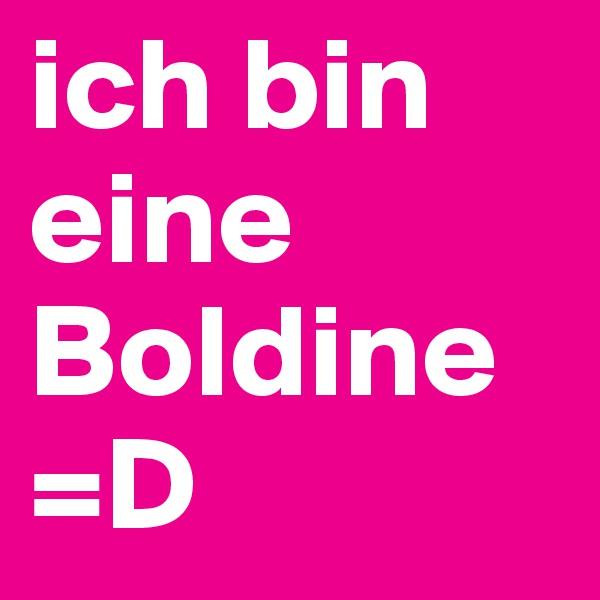 ich bin eine Boldine =D
