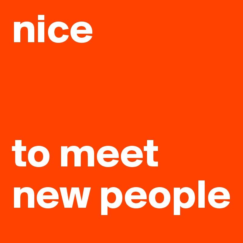 Meet nice people
