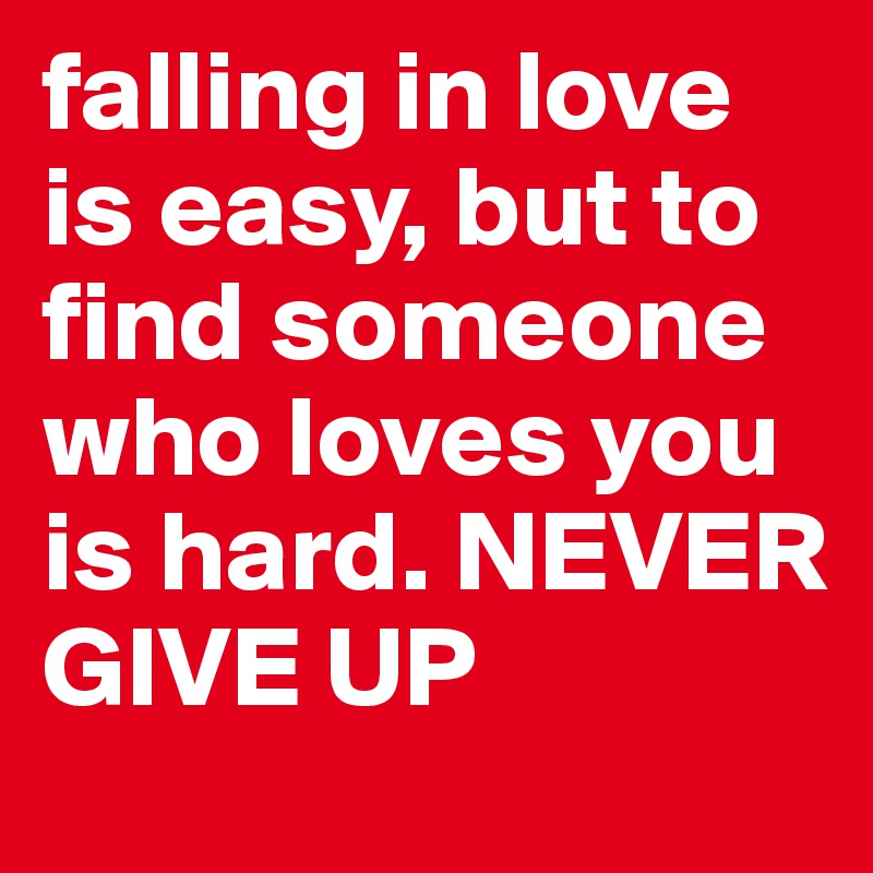 love is difficult to find easy to lose Love quotes and proverbs to fall in love is easy, even to remain in it is not difficult to love and lose, the next best hari.