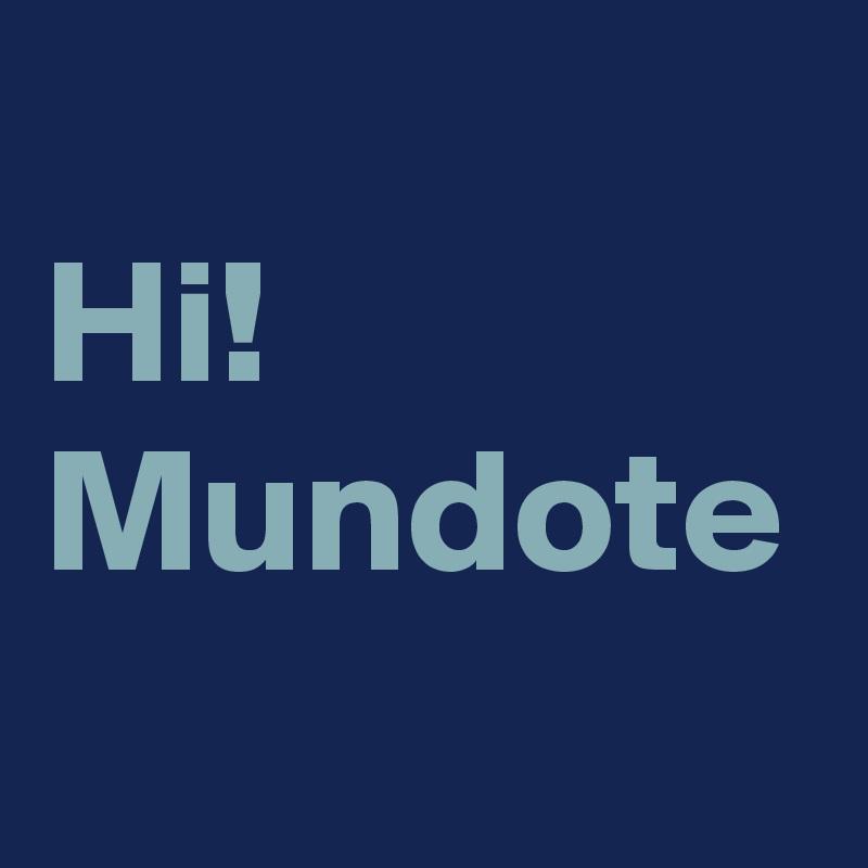 Hi! Mundote