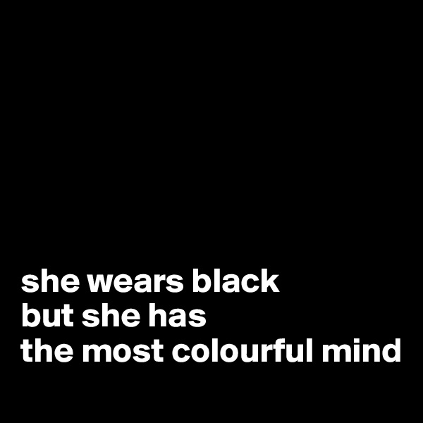 she wears black  but she has  the most colourful mind