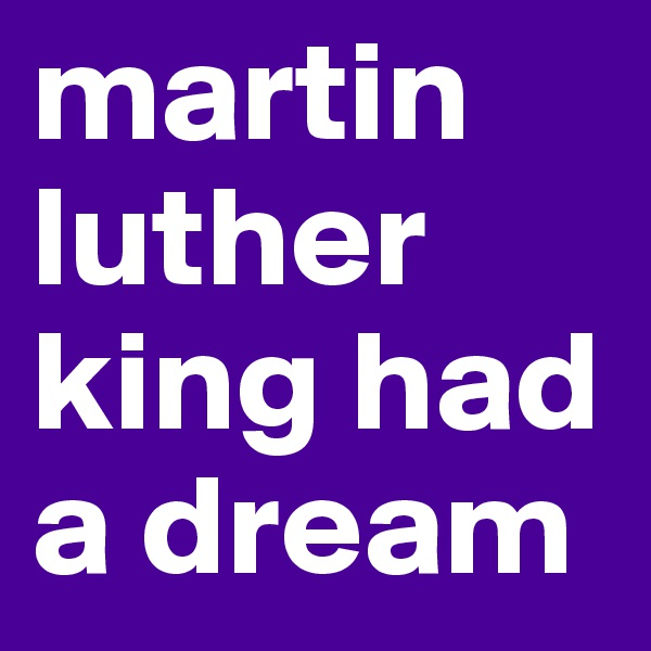 martin luther king had a dream