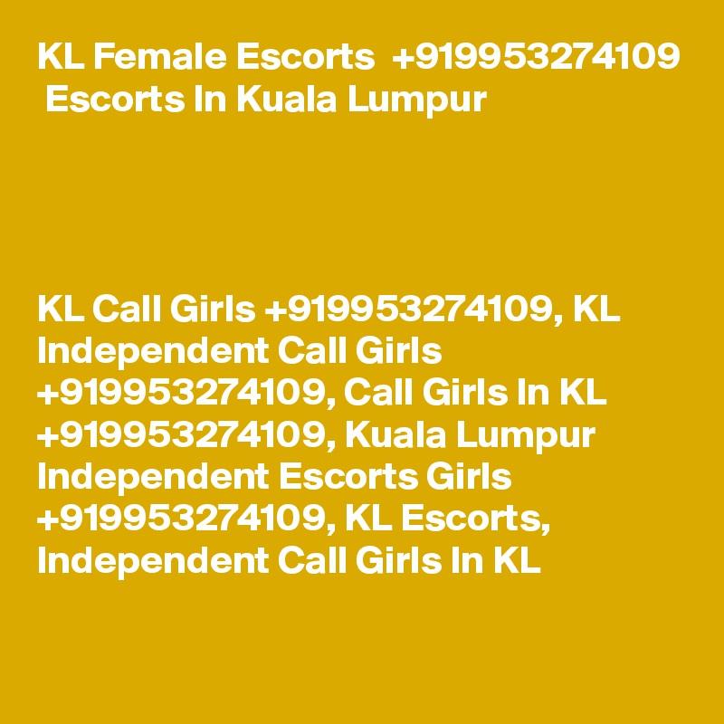KL Female Escorts  +919953274109  Escorts In Kuala Lumpur      KL Call Girls +919953274109, KL  Independent Call Girls +919953274109, Call Girls In KL +919953274109, Kuala Lumpur Independent Escorts Girls +919953274109, KL Escorts, Independent Call Girls In KL