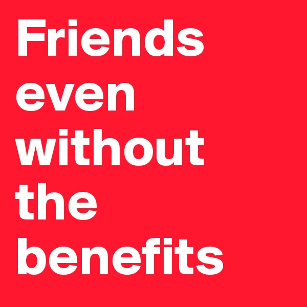 Friends even without the benefits