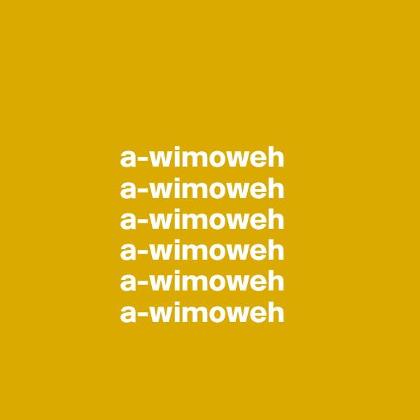 a-wimoweh                 a-wimoweh                 a-wimoweh                 a-wimoweh                 a-wimoweh                 a-wimoweh