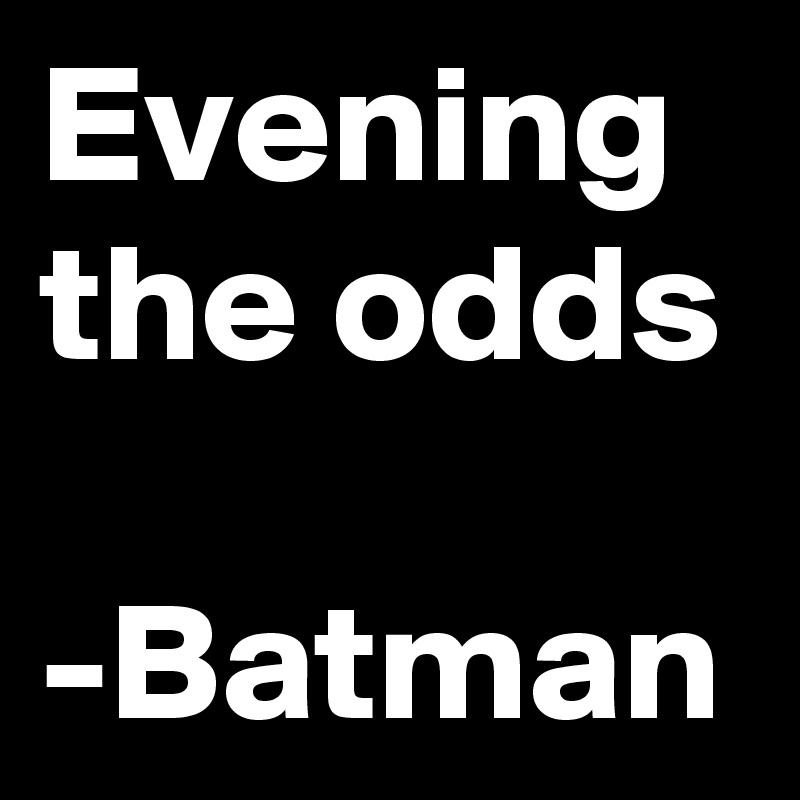 Evening the odds  -Batman