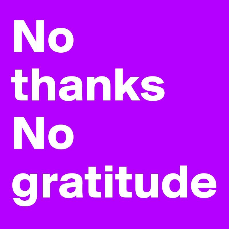 No thanks No gratitude